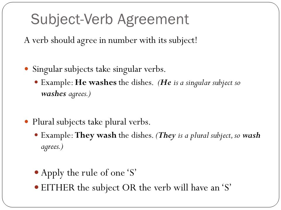 Subject-Verb Agreement A verb should agree in number with its subject.