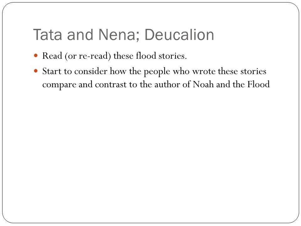 Tata and Nena; Deucalion Read (or re-read) these flood stories.