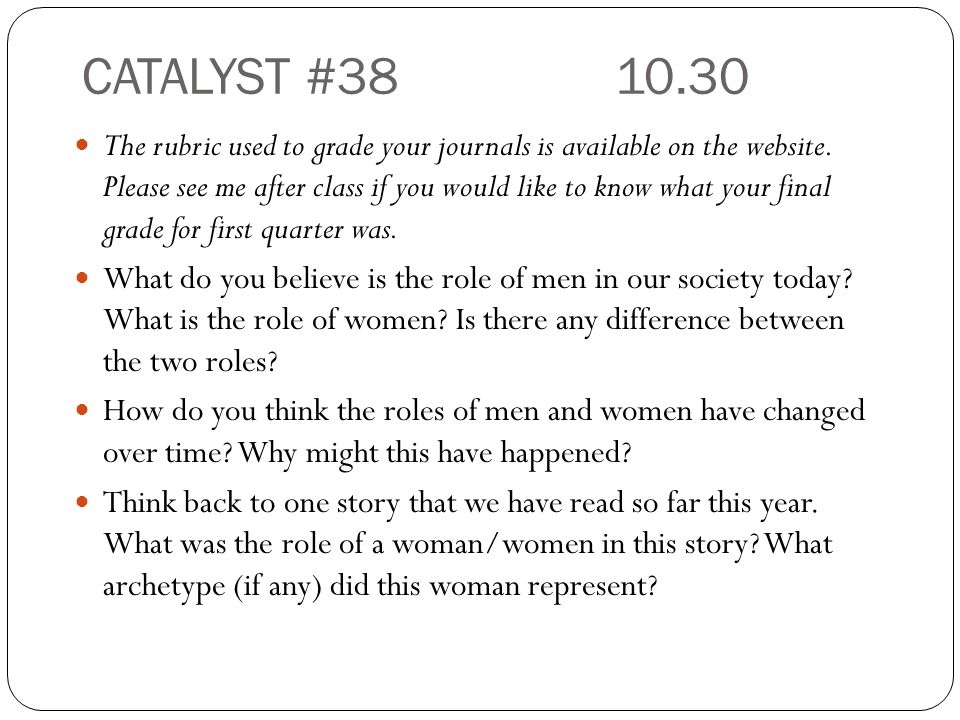CATALYST #38 10.30 The rubric used to grade your journals is available on the website.