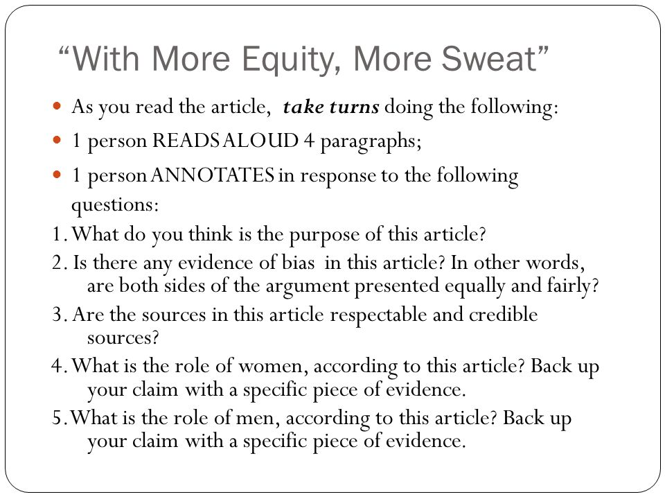 With More Equity, More Sweat As you read the article, take turns doing the following: 1 person READS ALOUD 4 paragraphs; 1 person ANNOTATES in response to the following questions: 1.