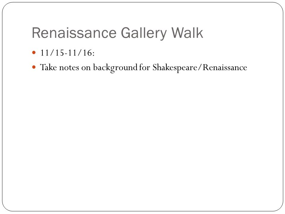 Renaissance Gallery Walk 11/15-11/16: Take notes on background for Shakespeare/Renaissance