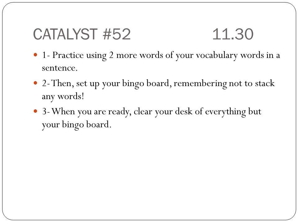 CATALYST #52 11.30 1- Practice using 2 more words of your vocabulary words in a sentence.