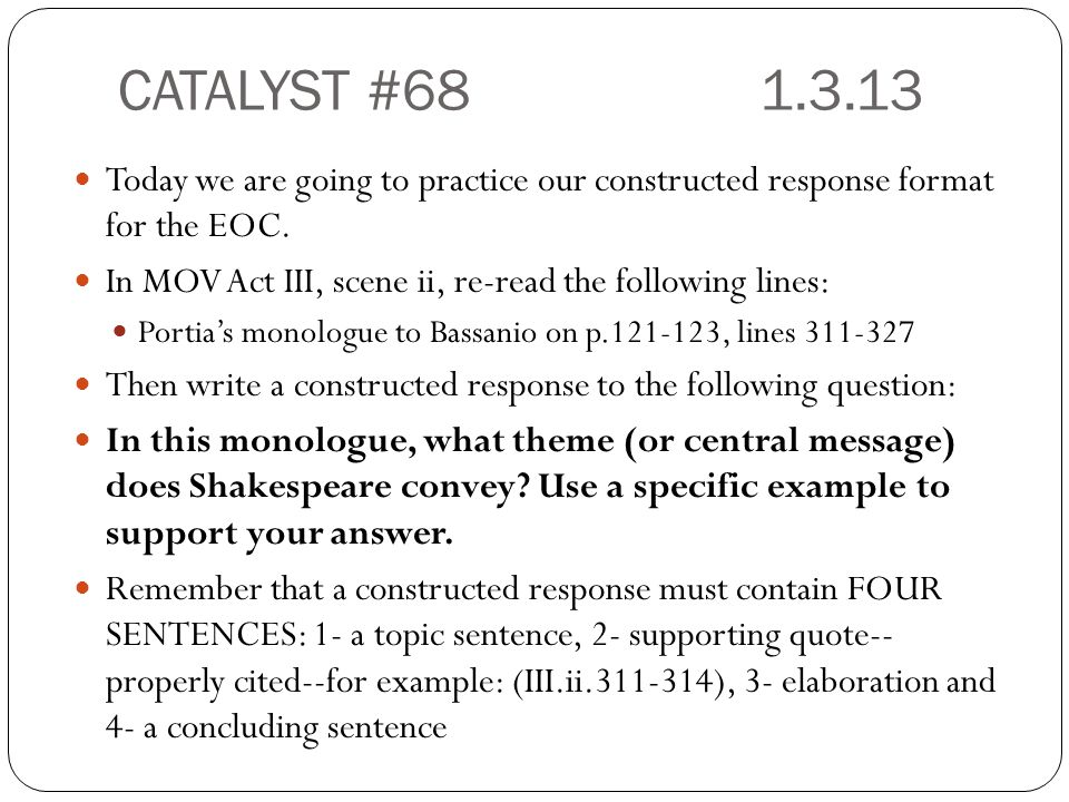 CATALYST #68 1.3.13 Today we are going to practice our constructed response format for the EOC.