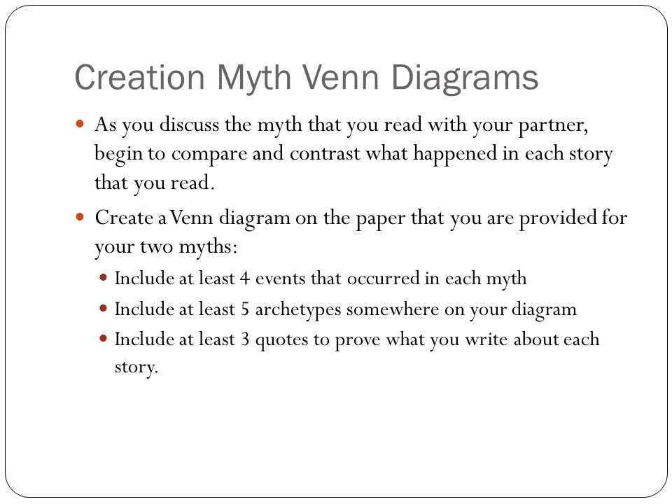 Creation Myth Venn Diagrams As you discuss the myth that you read with your partner, begin to compare and contrast what happened in each story that you read.