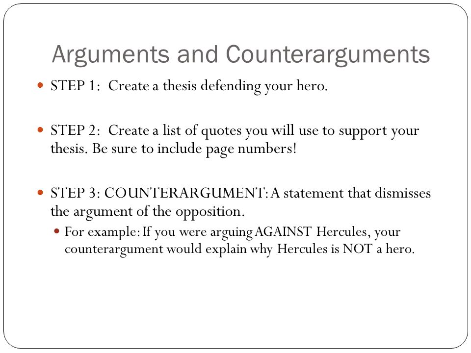 Arguments and Counterarguments STEP 1: Create a thesis defending your hero.