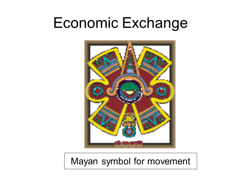 Economic Exchange Mayan symbol for movement