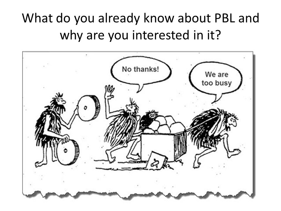 What do you already know about PBL and why are you interested in it