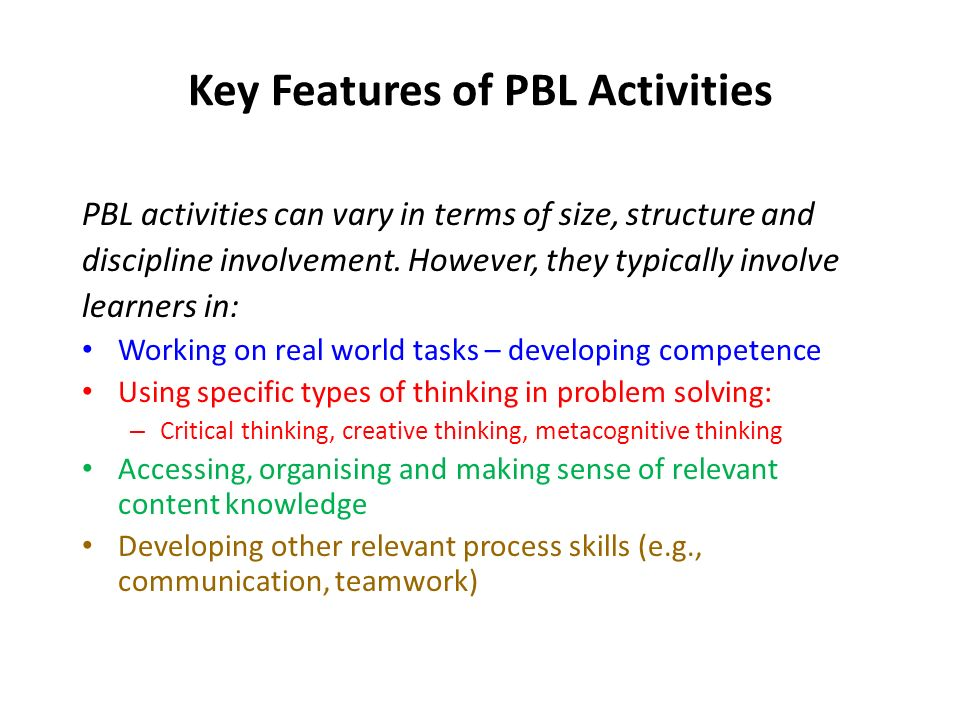 Key Features of PBL Activities PBL activities can vary in terms of size, structure and discipline involvement.
