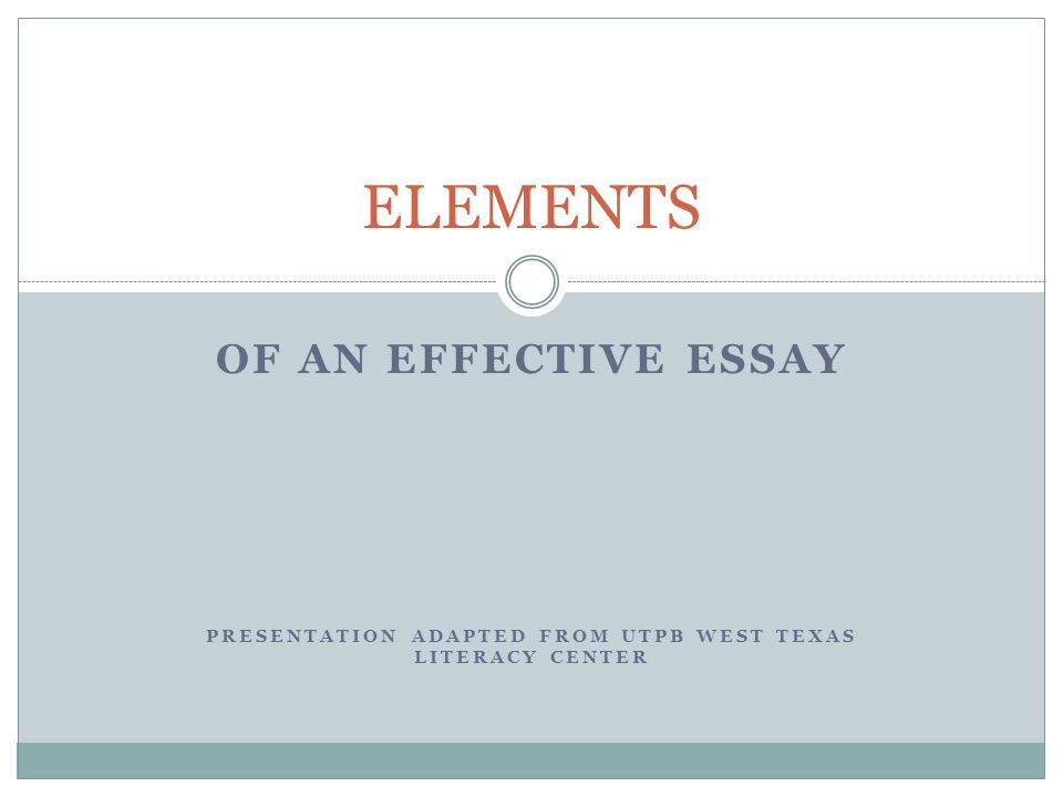 of an effective essay presentation adapted from utpb west texas  1 of an effective essay presentation adapted from utpb west texas literacy center elements