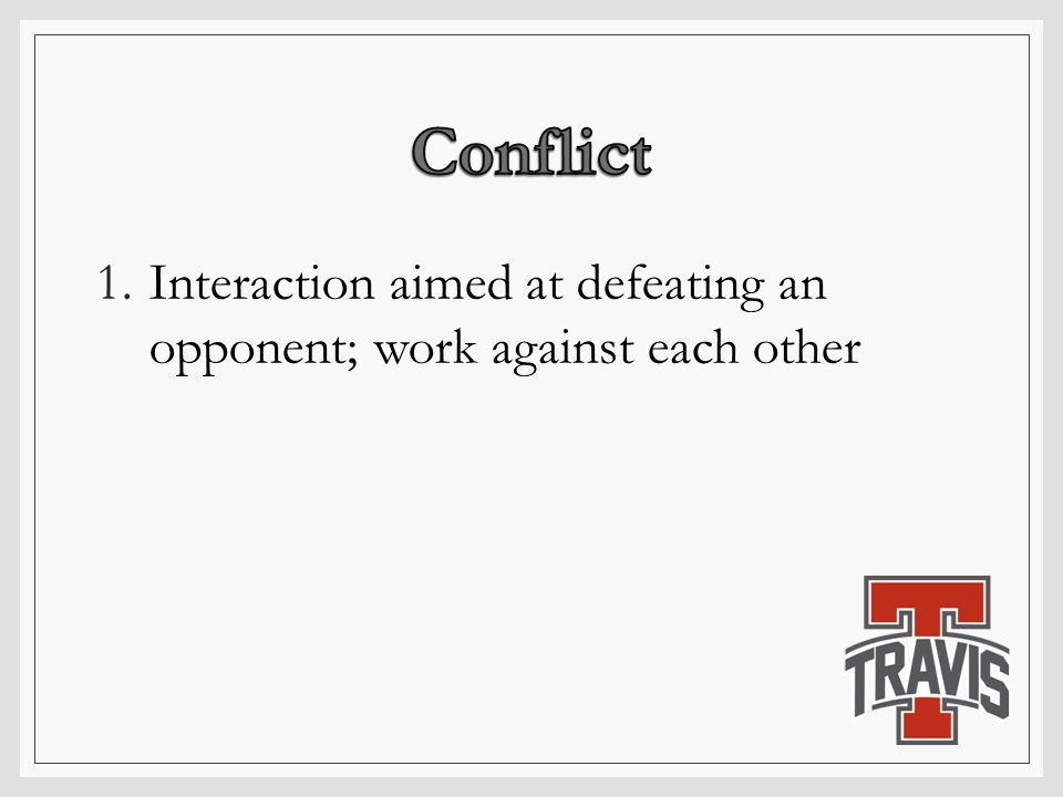 1.Interaction aimed at defeating an opponent; work against each other