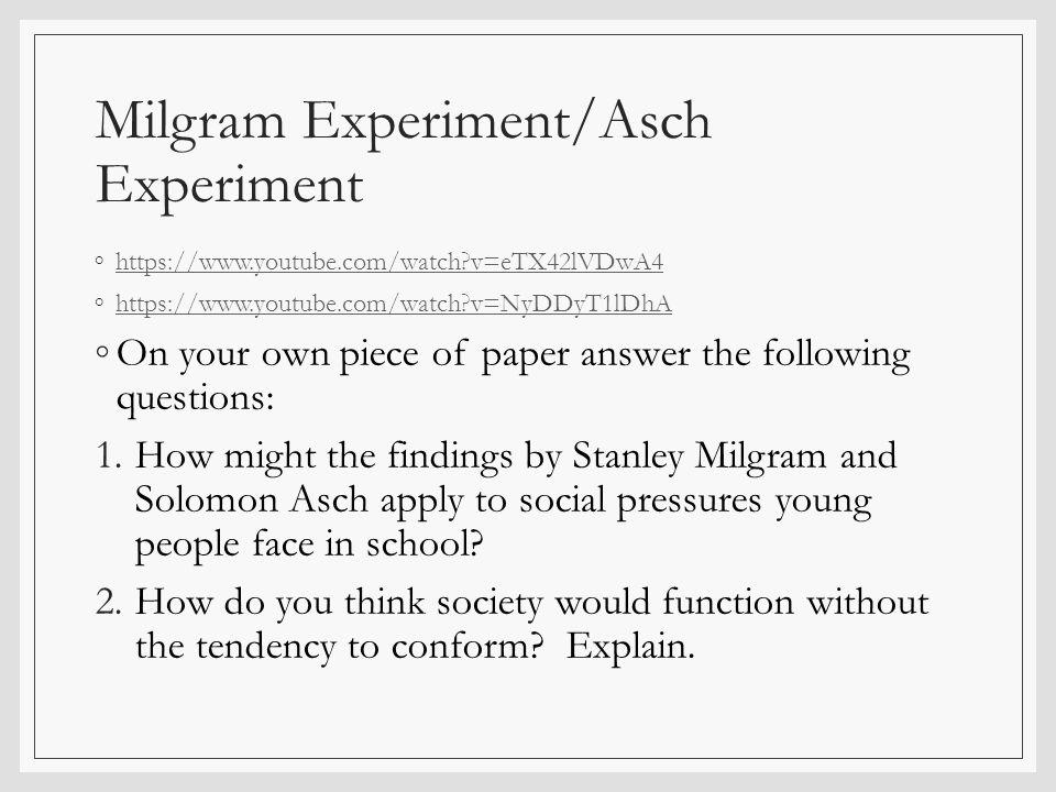 Milgram Experiment/Asch Experiment ◦https://www.youtube.com/watch?v=eTX42lVDwA4https://www.youtube.com/watch?v=eTX42lVDwA4 ◦https://www.youtube.com/wa
