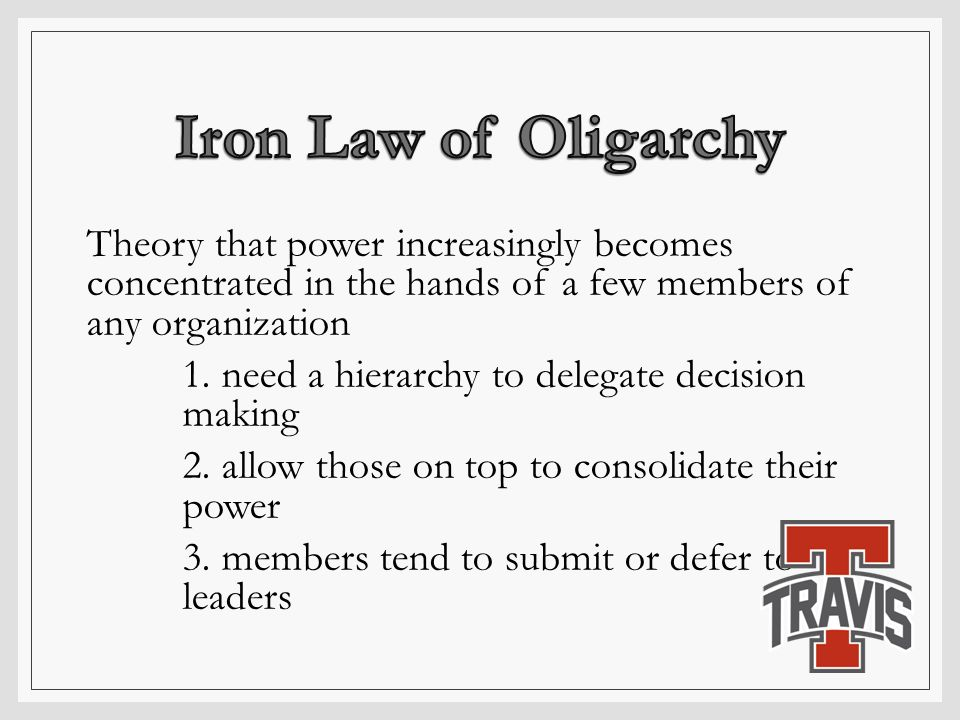 Theory that power increasingly becomes concentrated in the hands of a few members of any organization 1. need a hierarchy to delegate decision making