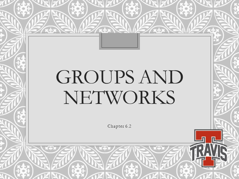 GROUPS AND NETWORKS Chapter 6.2