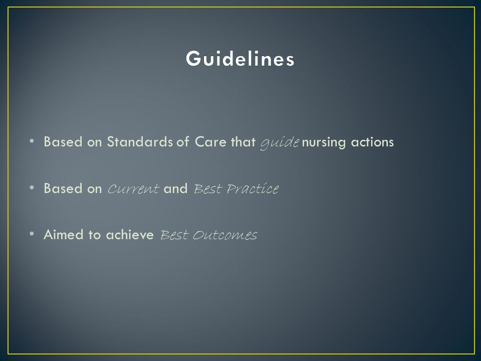 Based on Standards of Care that guide nursing actions Based on Current and Best Practice Aimed to achieve Best Outcomes