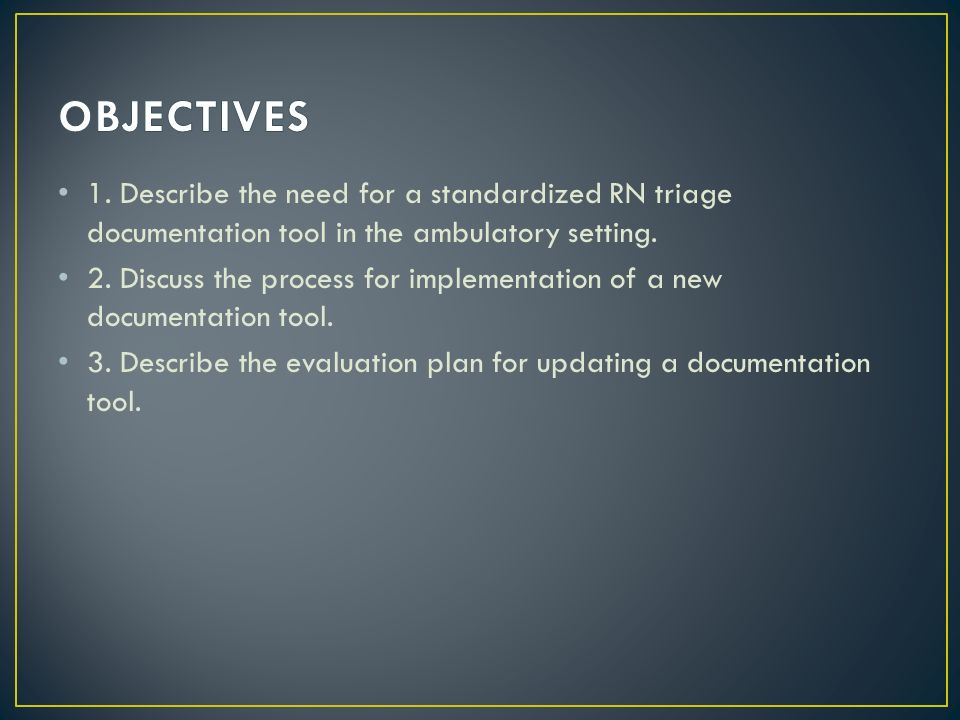 1. Describe the need for a standardized RN triage documentation tool in the ambulatory setting.