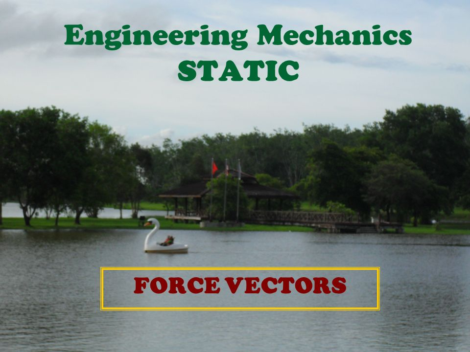 Engineering Mechanics STATIC FORCE VECTORS