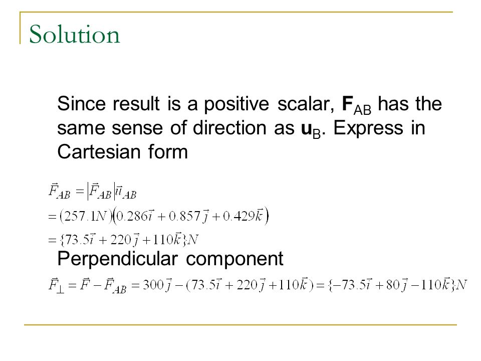 Solution Since result is a positive scalar, F AB has the same sense of direction as u B.