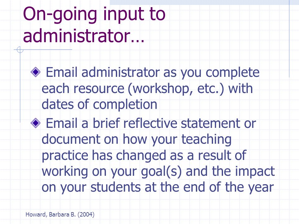 Howard, Barbara B. (2004) On-going input to administrator… Email administrator as you complete each resource (workshop, etc.) with dates of completion