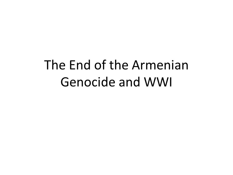 the end of the n genocide and wwi were the turks justified 1 the end of the n genocide and wwi