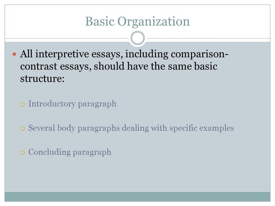 foundations comparative essays overview comparison contrast  3 basic organization all interpretive essays including comparison contrast essays should have the same basic structure  introductory paragraph