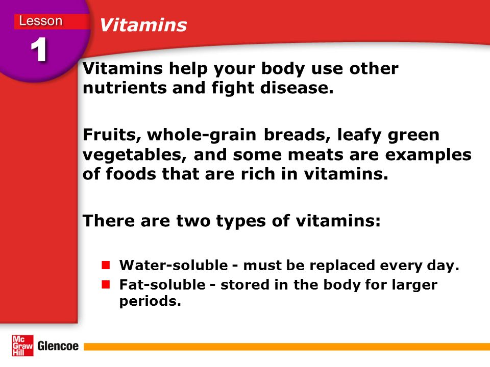 Vitamins Vitamins help your body use other nutrients and fight disease.