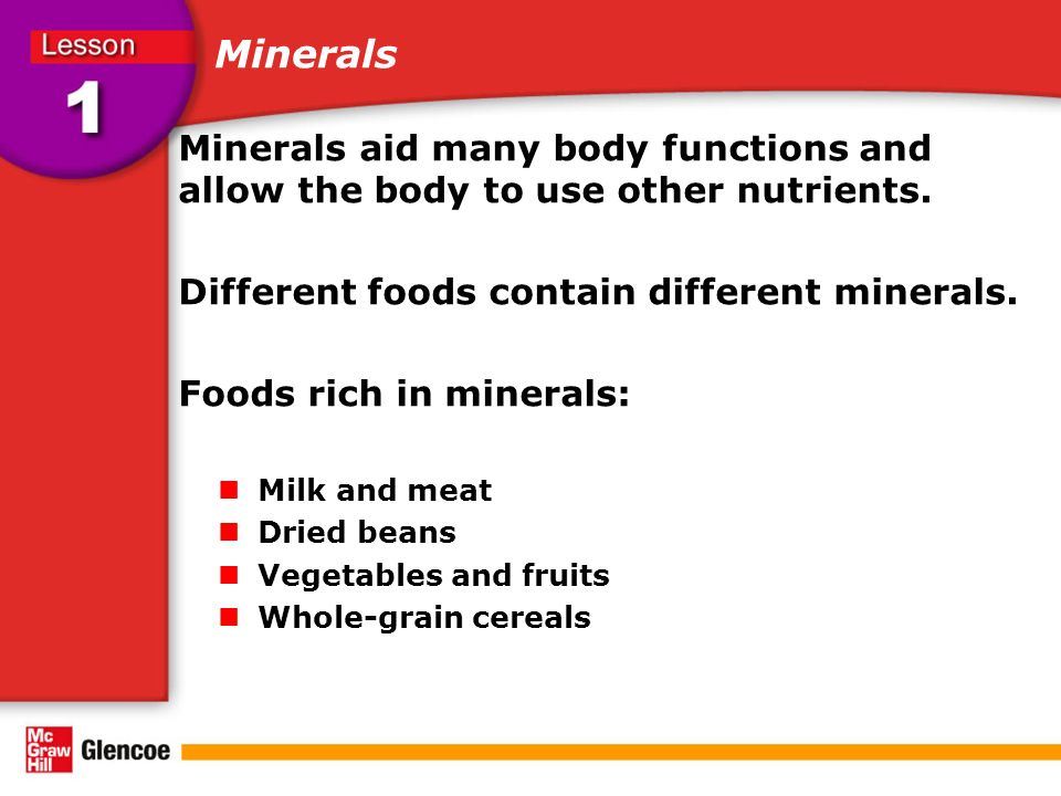 Minerals Minerals aid many body functions and allow the body to use other nutrients.