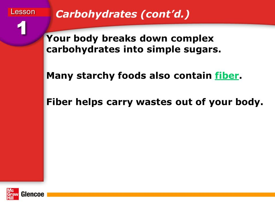 Carbohydrates (cont'd.) Your body breaks down complex carbohydrates into simple sugars.