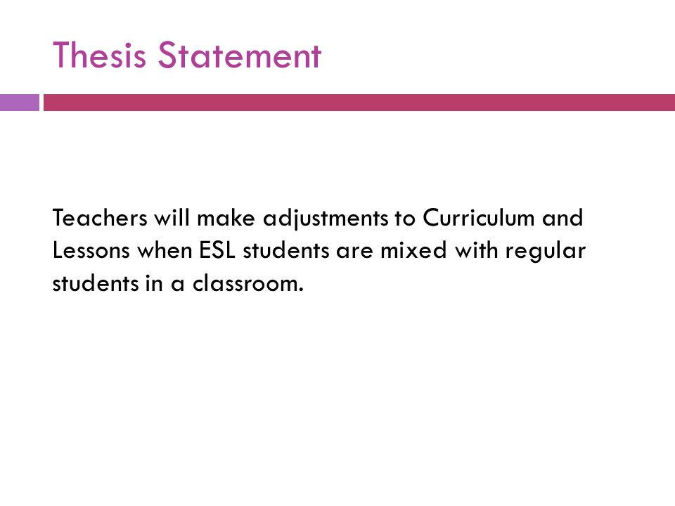 teaching thesis statements to esl students For an exit slip, ask students to write an example of a thesis statement and an example of a simple sentence that is not a thesis statement extensions for homework, ask students to choose one topic interview parents, siblings, or friends on the topic and create new thesis statements using their input give students articles and essays.