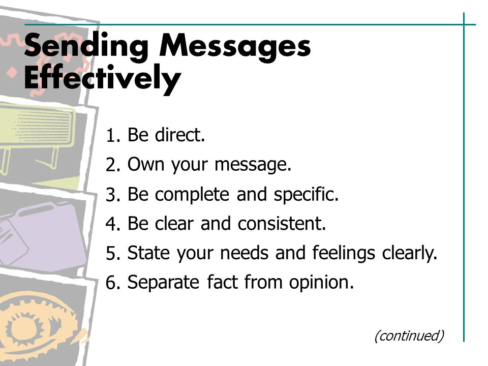 Sending Messages Effectively Be direct. 1. Own your message.