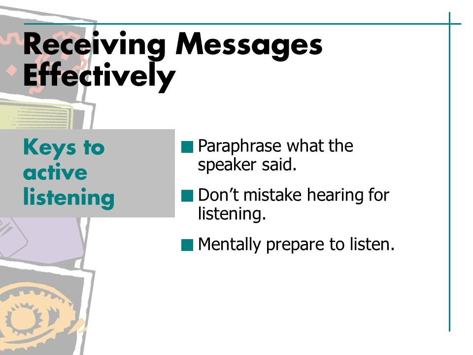 Receiving Messages Effectively Paraphrase what the speaker said.