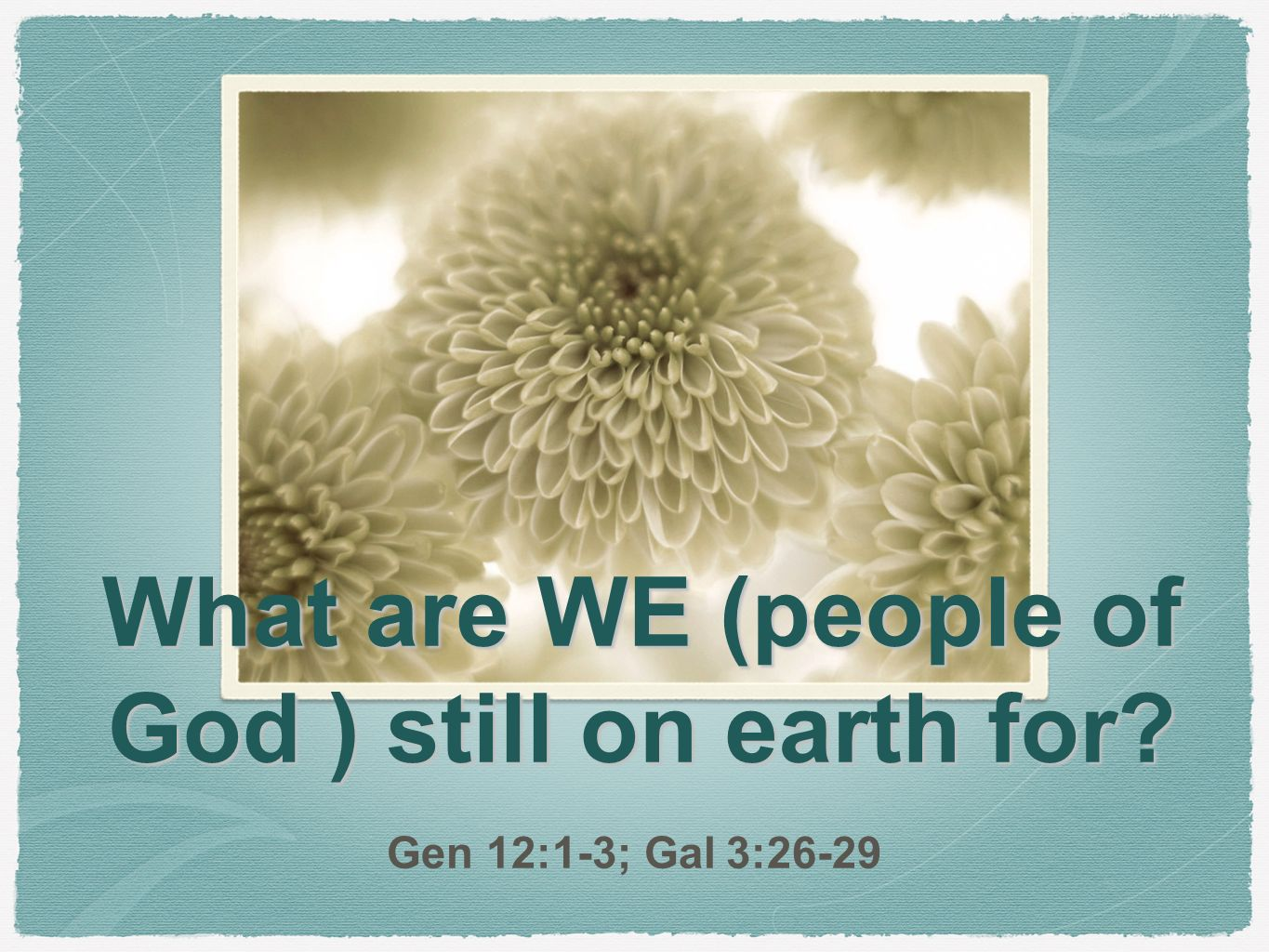 What are we people of god still on earth for gen 121 3 gal 3 1 what m4hsunfo Choice Image