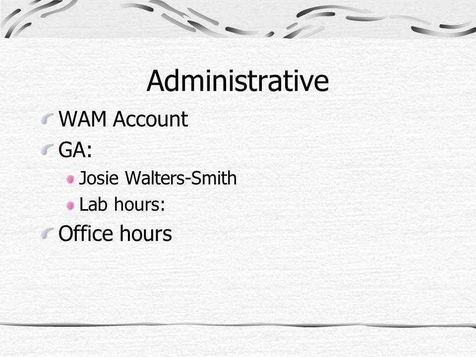 Administrative WAM Account GA: Josie Walters-Smith Lab hours: Office hours