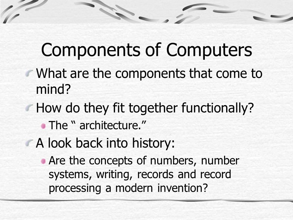 Components of Computers What are the components that come to mind.