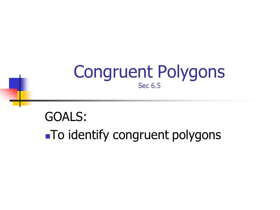 Congruent Polygons Sec 6.5 GOALS: To identify congruent polygons
