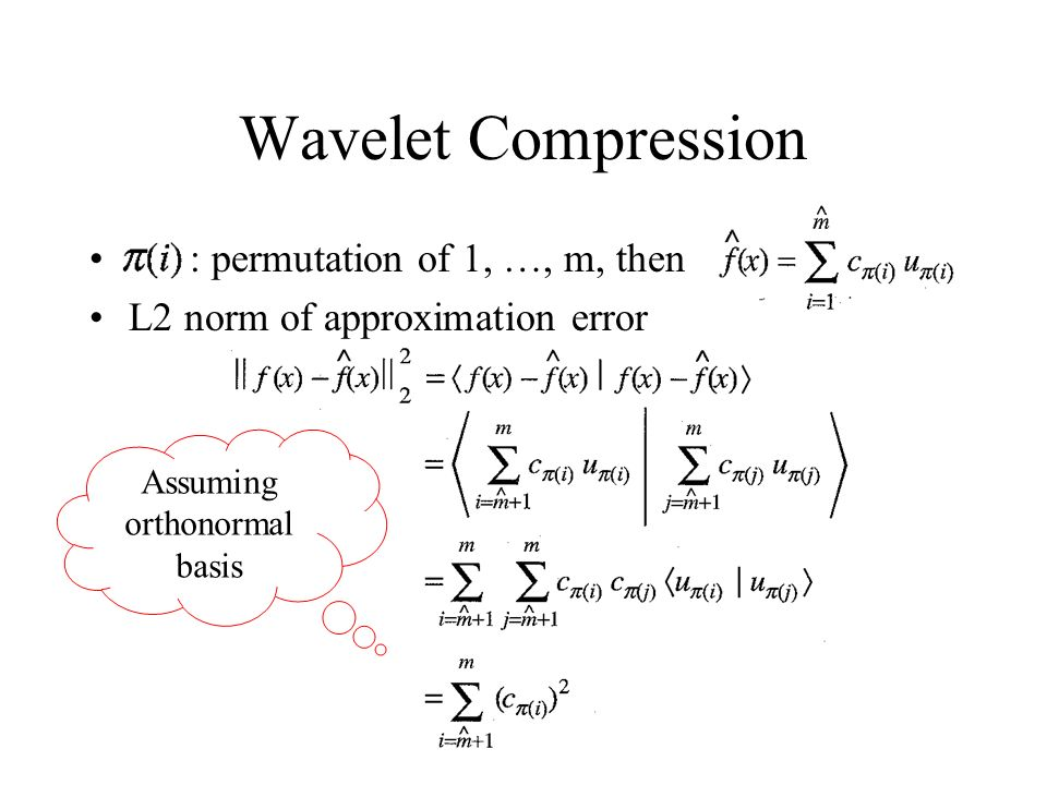 Wavelet Compression : permutation of 1, …, m, then L2 norm of approximation error Assuming orthonormal basis