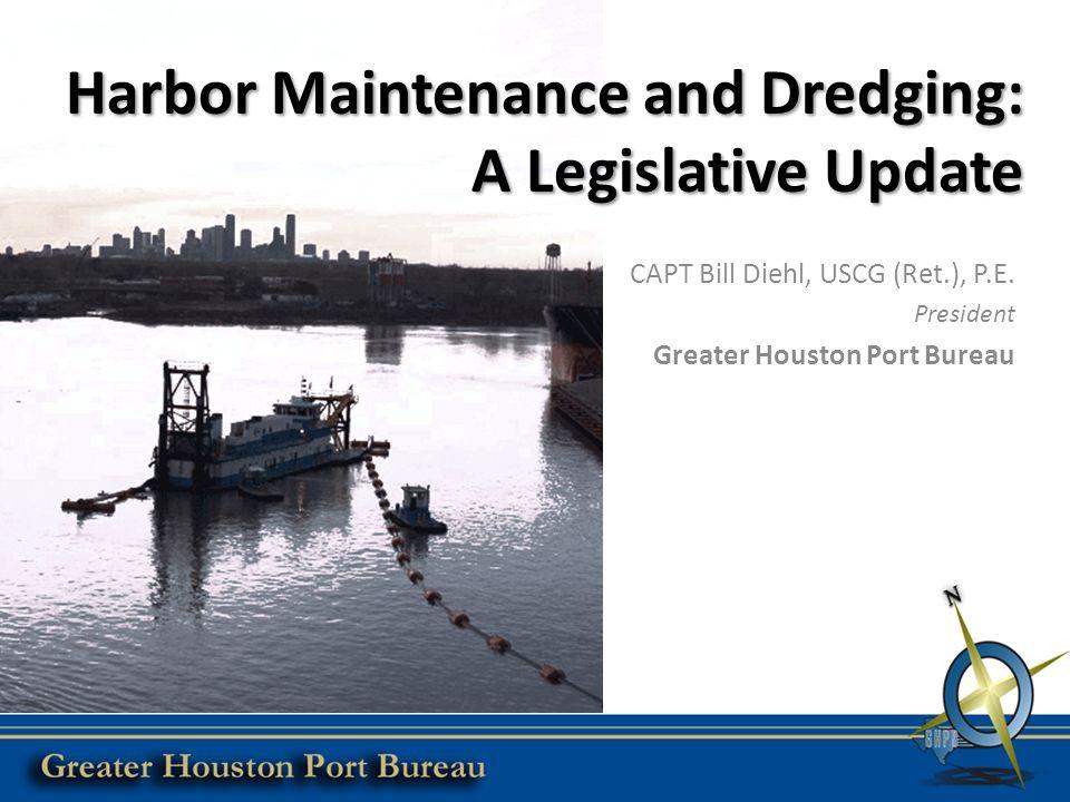 Harbor Maintenance and Dredging: A Legislative Update CAPT Bill Diehl, USCG (Ret.), P.E.