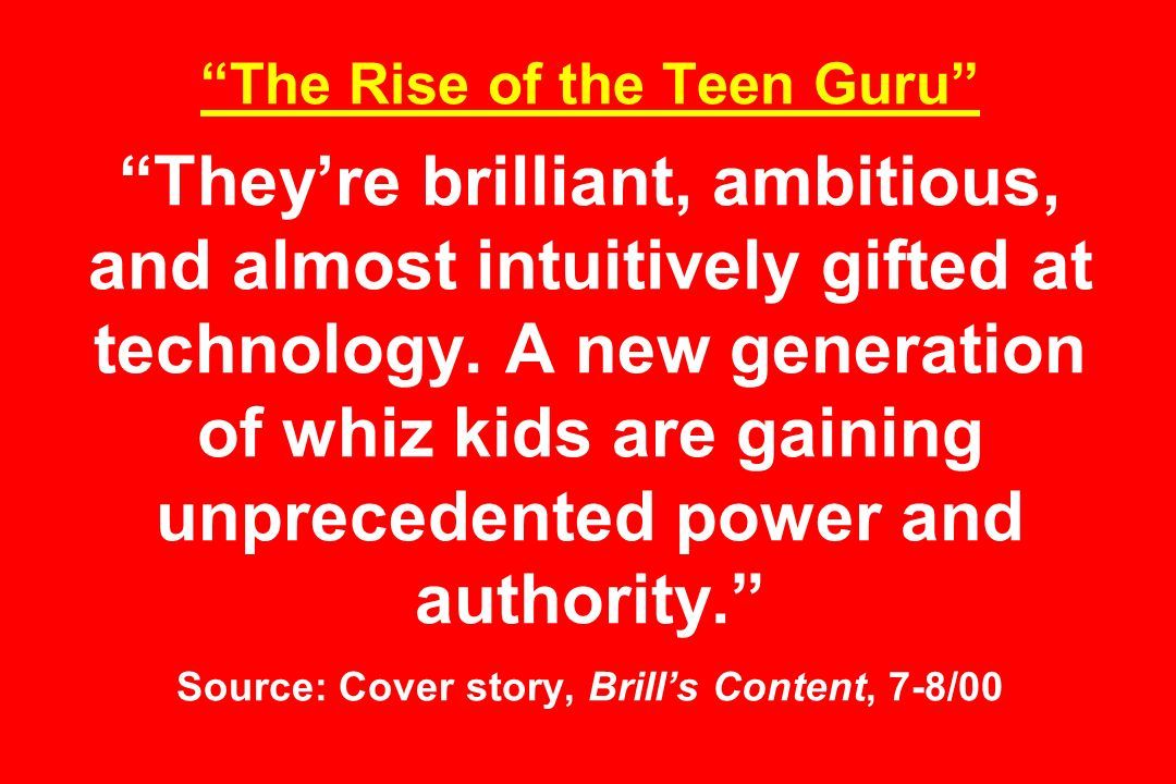 The Rise of the Teen Guru They're brilliant, ambitious, and almost intuitively gifted at technology.