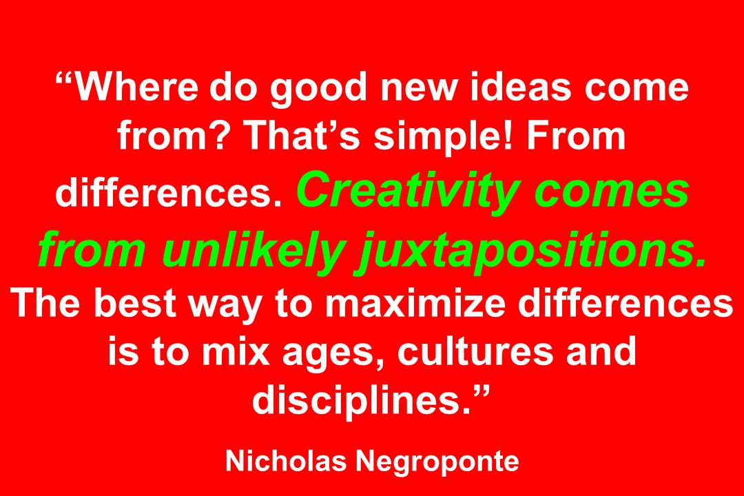 Where do good new ideas come from. That's simple.