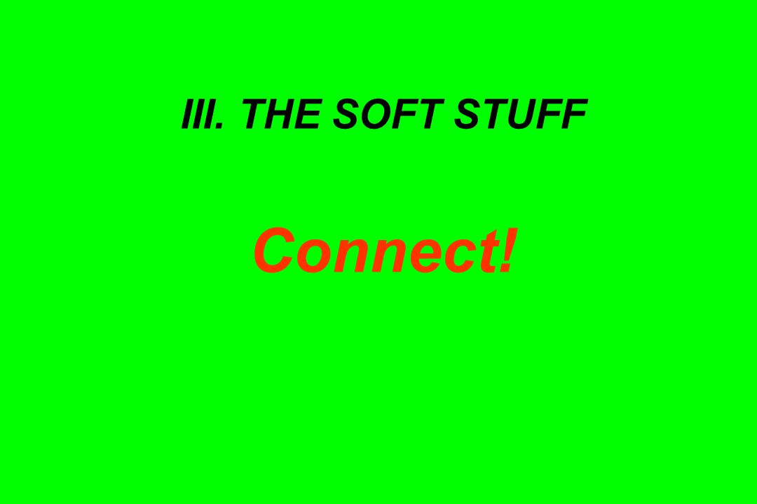 III. THE SOFT STUFF Connect!