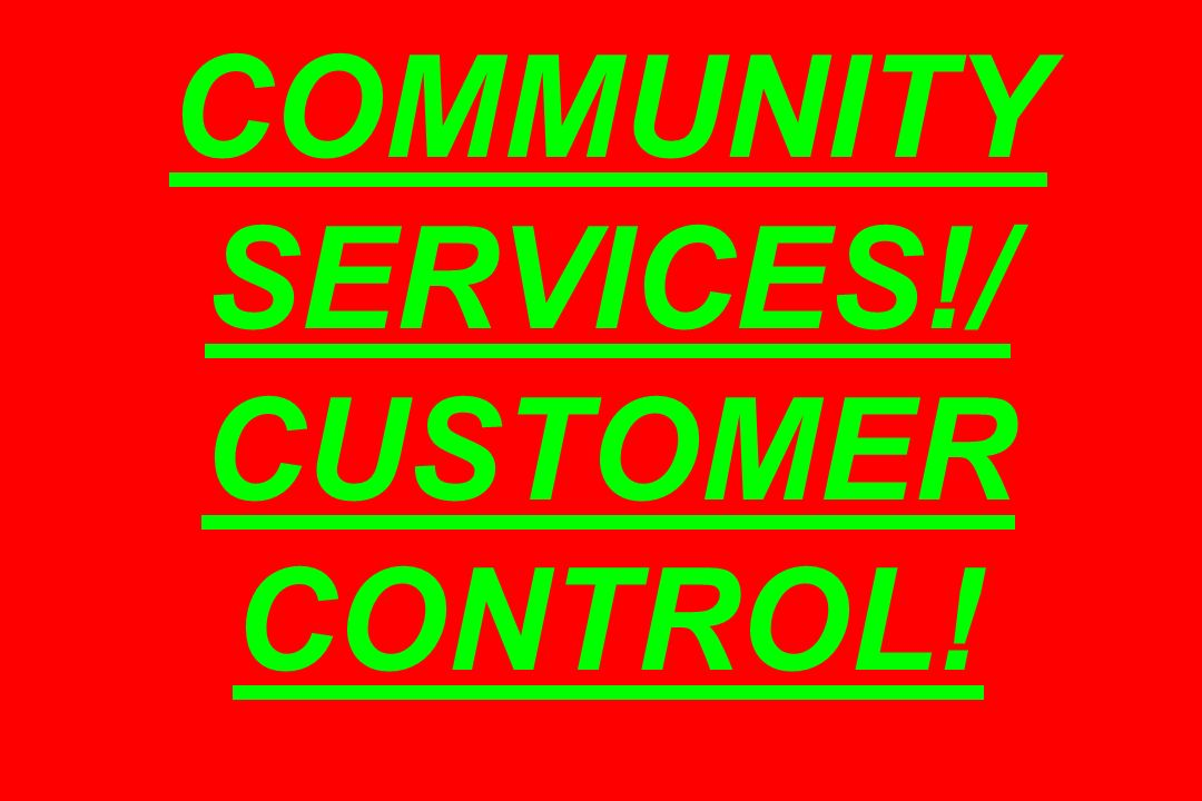 COMMUNITY SERVICES!/ CUSTOMER CONTROL!
