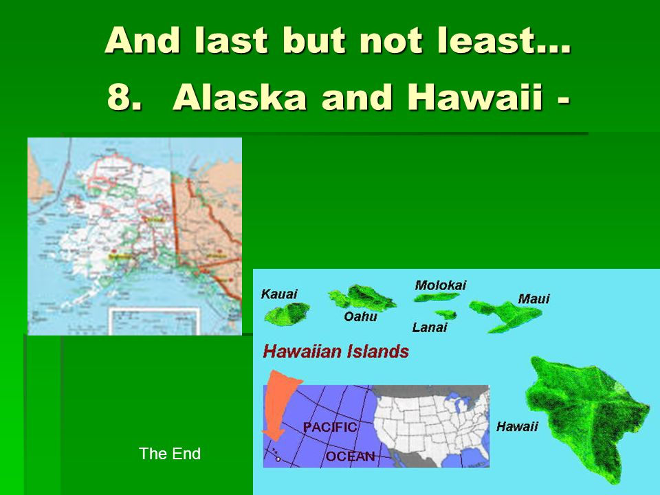 And last but not least… 8.Alaska and Hawaii - The End