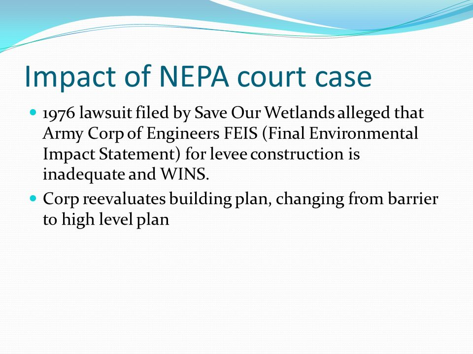 Impact of NEPA court case 1976 lawsuit filed by Save Our Wetlands alleged that Army Corp of Engineers FEIS (Final Environmental Impact Statement) for levee construction is inadequate and WINS.