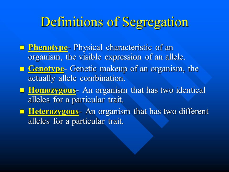 Definitions of Segregation Phenotype- Physical characteristic of an organism, the visible expression of an allele.
