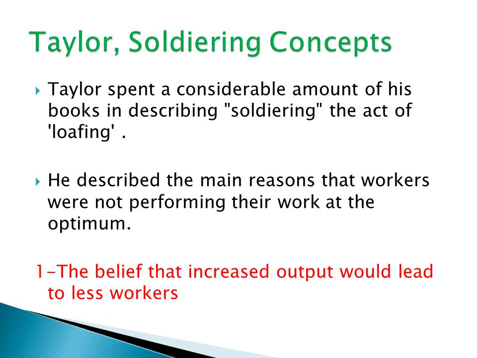  Taylor spent a considerable amount of his books in describing soldiering the act of loafing .