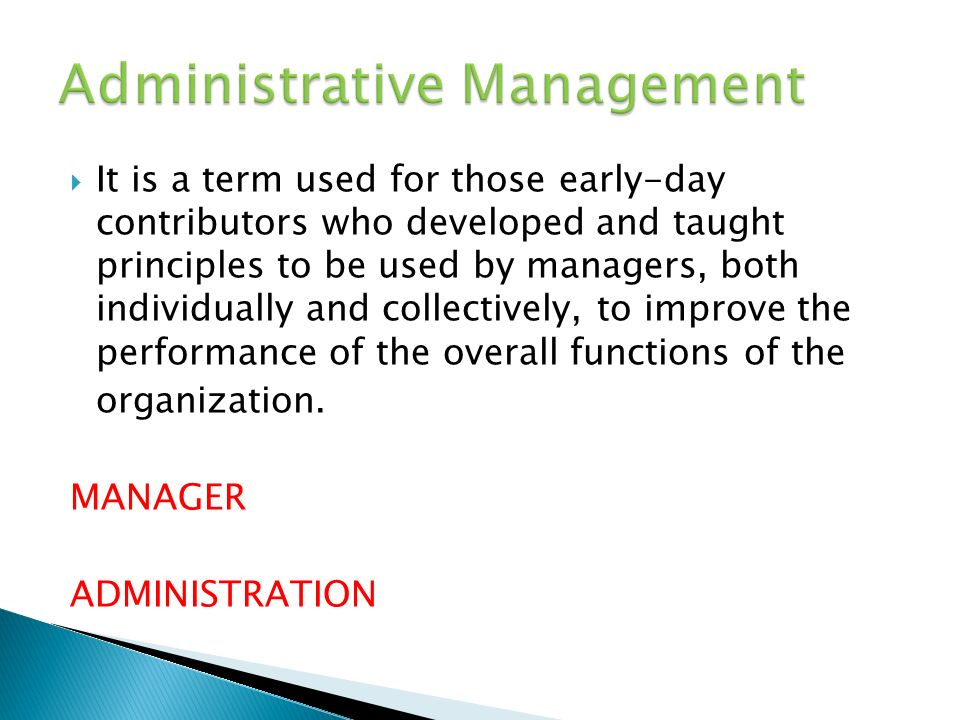  It is a term used for those early-day contributors who developed and taught principles to be used by managers, both individually and collectively, to improve the performance of the overall functions of the organization.