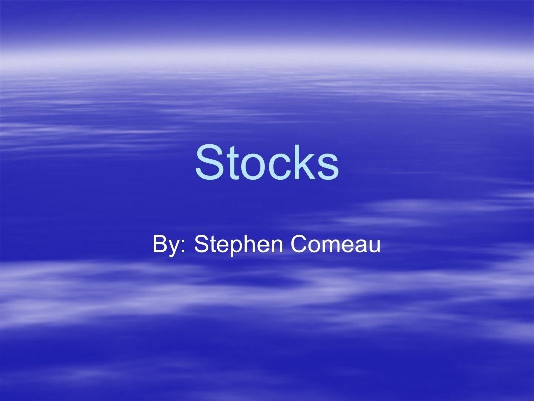 Stocks By: Stephen Comeau