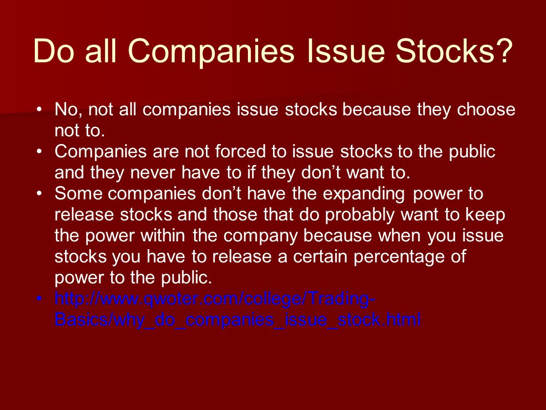 Do all Companies Issue Stocks. No, not all companies issue stocks because they choose not to.