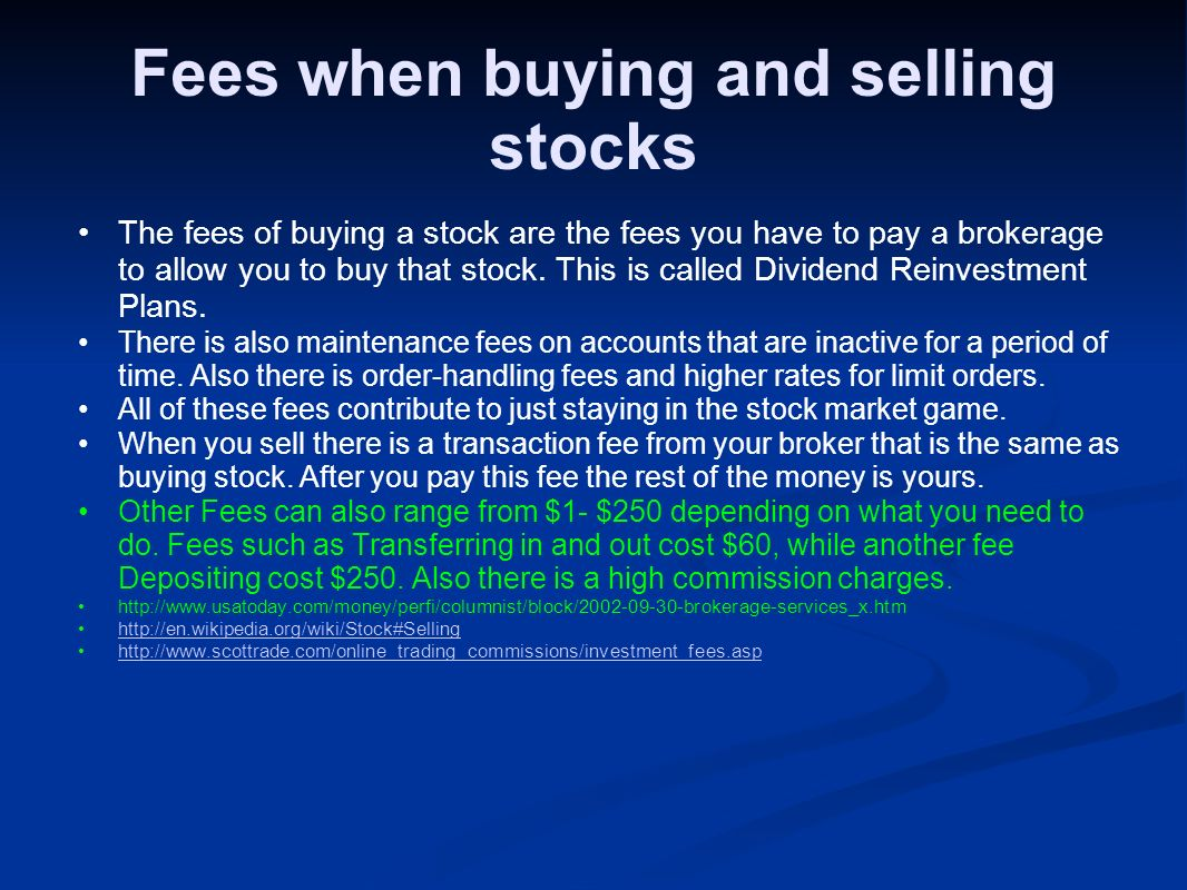 Fees when buying and selling stocks The fees of buying a stock are the fees you have to pay a brokerage to allow you to buy that stock.