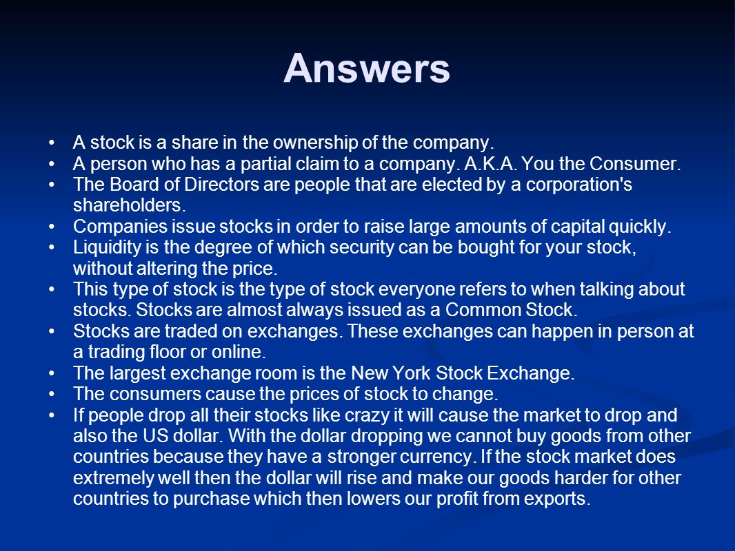 Answers A stock is a share in the ownership of the company.