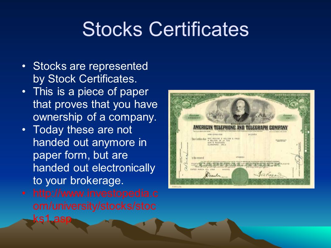 Stocks Certificates Stocks are represented by Stock Certificates.
